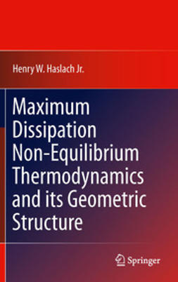 Jr., Henry W. Haslach - Maximum Dissipation Non-Equilibrium Thermodynamics and its Geometric Structure, ebook
