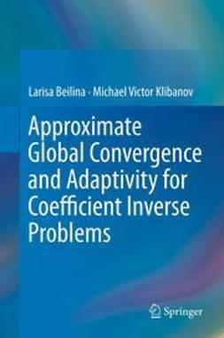 Beilina, Larisa - Approximate Global Convergence and Adaptivity for Coefficient Inverse Problems, ebook