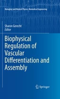 Gerecht, Sharon - Biophysical Regulation of Vascular Differentiation and Assembly, ebook