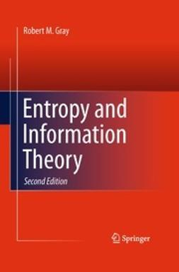 Gray, Robert M. - Entropy and Information Theory, ebook