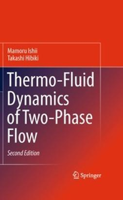 Ishii, Mamoru - Thermo-Fluid Dynamics of Two-Phase Flow, ebook