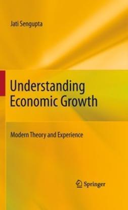 Sengupta, Jati - Understanding Economic Growth, ebook