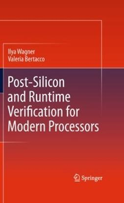 Wagner, Ilya - Post-Silicon and Runtime Verification for Modern Processors, ebook