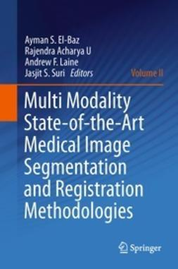 El-Baz, Ayman S. - Multi Modality State-of-the-Art Medical Image Segmentation and Registration Methodologies, ebook