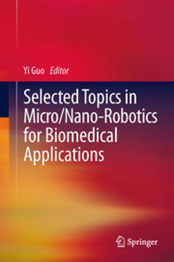 Guo, Yi - Selected Topics in  Micro/Nano-robotics for Biomedical Applications, ebook
