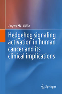 Xie, Jingwu - Hedgehog signaling activation in human cancer and its clinical implications, e-kirja