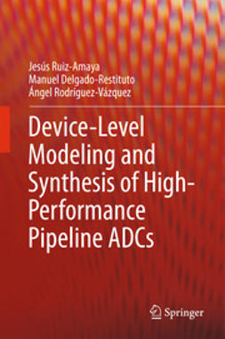 Ruiz-Amaya, Jesús - Device-Level Modeling and Synthesis of High-Performance Pipeline ADCs, ebook