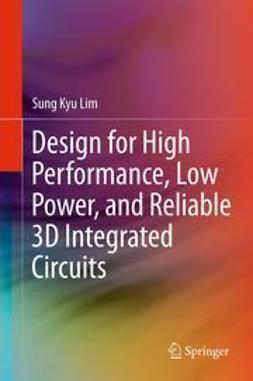 Lim, Sung Kyu - Design for High Performance, Low Power, and Reliable 3D Integrated Circuits, ebook
