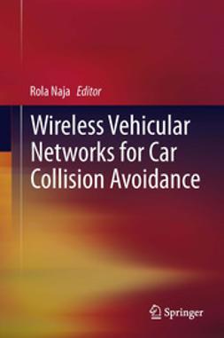 Naja, Rola - Wireless Vehicular Networks for Car Collision Avoidance, ebook