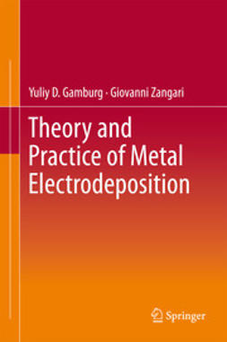 Gamburg, Yuliy D. - Theory and Practice of Metal Electrodeposition, ebook