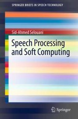 Selouani, Sid-Ahmed - Speech Processing and Soft Computing, ebook