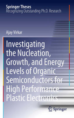 Virkar, Ajay - Investigating the Nucleation, Growth, and Energy Levels of Organic Semiconductors for High Performance Plastic Electronics, e-bok