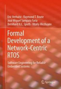Verhulst, Eric - Formal Development of a Network-Centric RTOS, ebook