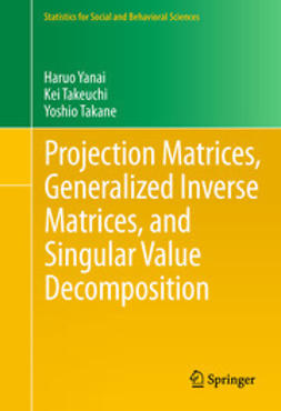 Yanai, Haruo - Projection Matrices, Generalized Inverse Matrices, and Singular Value Decomposition, ebook