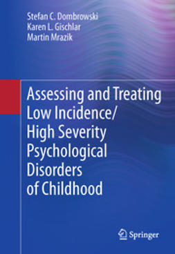 Dombrowski, Stefan C. - Assessing and Treating Low Incidence/High Severity Psychological Disorders of Childhood, ebook