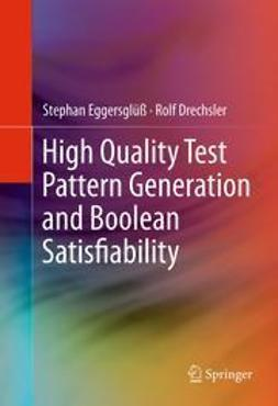 Eggersglüß, Stephan - High Quality Test Pattern Generation and Boolean Satisfiability, ebook