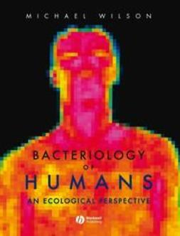 Wilson, Michael - Bacteriology of Humans: An Ecological Perspective, ebook