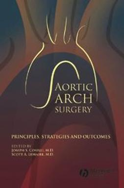 Coselli, Joseph S. - Aortic Arch Surgery: Principles, Stategies and Outcomes, ebook