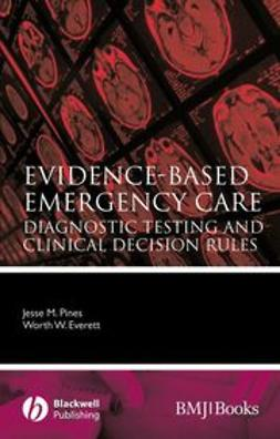 Everett, Worth W. - Evidence-Based Emergency Care: Diagnostic Testing and Clinical Decision Rules, e-bok
