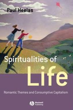 Heelas, Paul - Spiritualities of Life: New Age Romanticism and Consumptive Capitalism, ebook