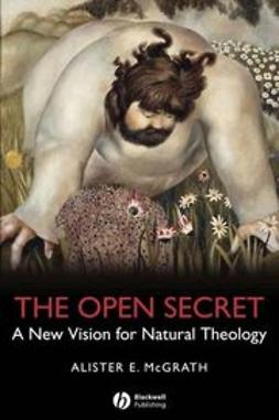 McGrath, Alister E. - The Open Secret: A New Vision for Natural Theology, ebook