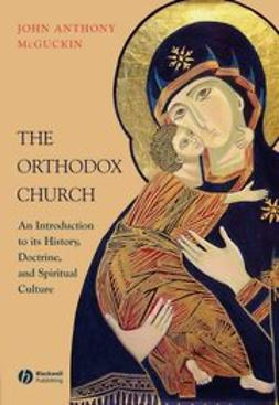 McGuckin, John Anthony - The Orthodox Church: An Introduction to the History, Doctrine, and Spiritual Culture, ebook