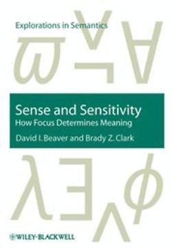 Beaver, David I. - Sense and Sensitivity: How Focus Determines Meaning, ebook