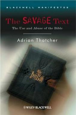 Thatcher, Adrian - The Savage Text: The Use and Abuse of the Bible, ebook