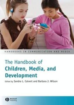 Calvert, Sandra L. - The Handbook of Chilrden, Media and Development, ebook