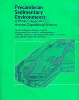 Altermann, Wladyslaw - Precambrian Sedimentary Environments: A Modern Approach to Ancient Depositional Systems (Special Publication 33 of the IAS), ebook