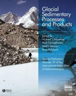 Hambrey, Michael J. - Glacial Sedimentary Processes and Products: Special Publication 39 of the IAS, ebook