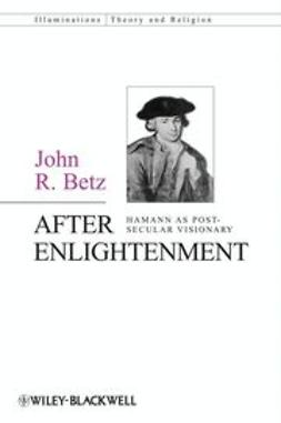 Betz, John R. - After Enlightenment: Humann as Post-Secular Visionary, ebook