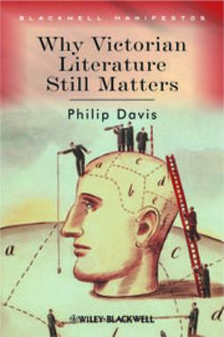 Davis, Philip - Why Victorian Literature Still Matters, e-kirja