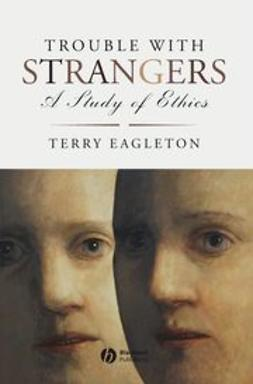 Eagleton, Terry - Trouble with Strangers: A Study of Ethics, ebook