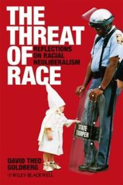 Goldberg, David Theo - The Threat of Race: Reflections on Racial Neoliberalism, e-bok