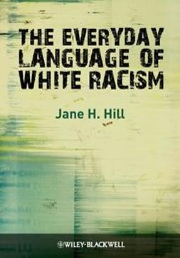 Hill, Jane H. - The Everyday Language of White Racism, e-bok