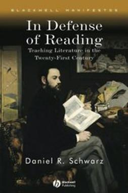 Schwarz, Daniel R. - In Defense of Reading: Teaching Literature in the Twenty-First Century, ebook