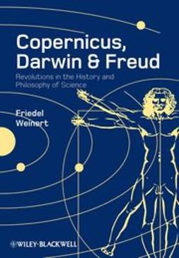 Weinert, Friedel - Copernicus, Darwin and Freud: Revolutions in the History and Philosophy of Science, ebook