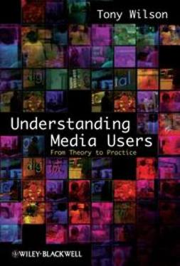 Wilson, Tony - Understanding Media Users: From Theory to Practice, ebook