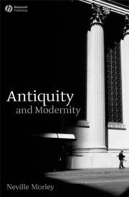 Morley, Neville - Antiquity and Modernity, ebook