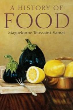 Toussaint-Samat, Maguelonne - A History of Food, ebook