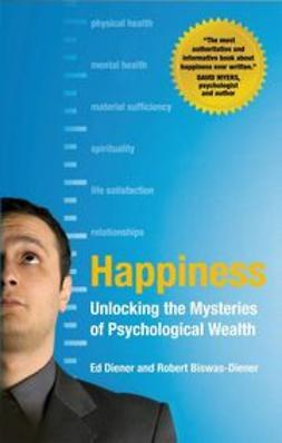 Biswas-Diener, Robert - Happiness: Unlocking the Mysteries of Psychological Wealth, e-bok