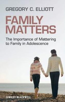 Elliott, Gregory C. - Family Matters: The Importance of Mattering to Family in Adolescence, ebook