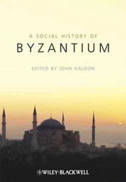 Haldon, John - Social History of Byzantium, ebook