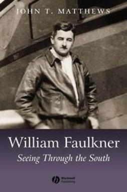 Matthews, John T. - William Faulkner: Seeing Through the South, ebook
