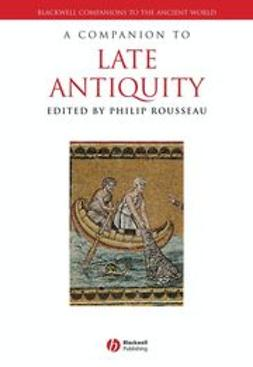 Rousseau, Philip - A Companion to Late Antiquity, ebook