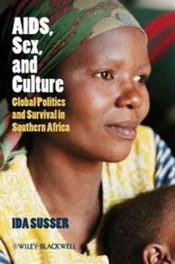 Susser, Ida - AIDS, Sex, and Culture: Global Politics and Survival in Southern Africa, ebook