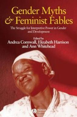 Cornwall, Andrea - Gender Myths and Feminist Fables: The Struggle for Interpretive Power in Gender and Development, ebook