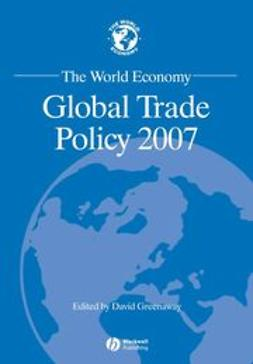 Greenaway, David - The World Economy: Global Trade Policy 2007, ebook