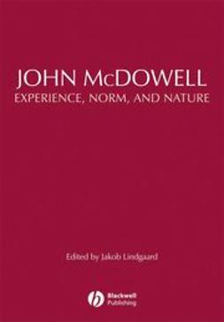 Lindgaard, Jakob - John McDowell: Experience, Norm, and Nature, ebook